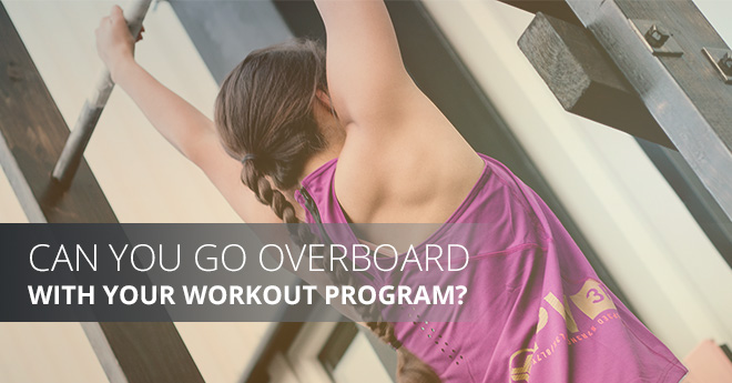 Can You Go Overboard With Your Workout Program blog post